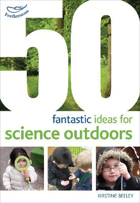 50 fantastic ideas for Science Outdoors by Kirstine Beeley
