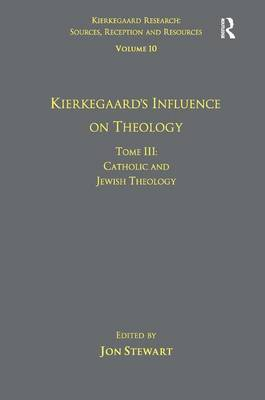 Volume 10, Tome III: Kierkegaard's Influence on Theology: Catholic and Jewish Theology book