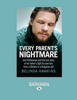 Every Parent's Nightmare: Jock Palfreeman and the True Story of His Father's Fight to Save Him from a Lifetime in a Bulgarian Jail by Belinda Hawkins