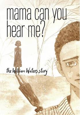 Mama Can You Hear Me? the William Waters Story by William Waters