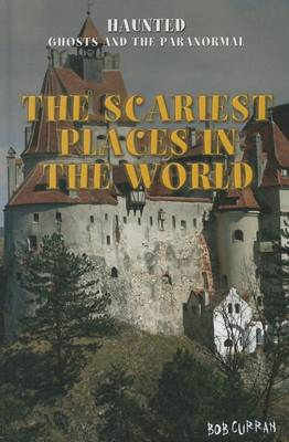 The Scariest Places in the World by Bob Curran