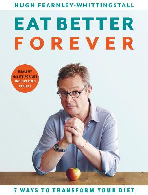 Eat Better Forever: 7 Ways to Transform Your Diet book