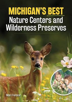 Michigan's Best Nature Centers and Wilderness Preserves by Matt Forster
