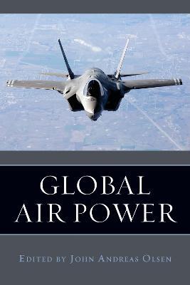 Global Air Power by John Andreas Olsen