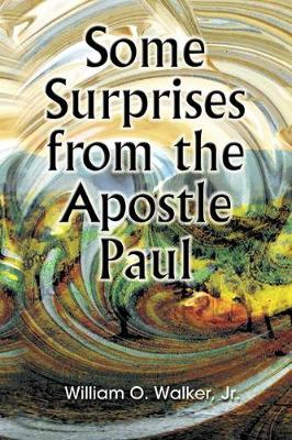 Some Surprises from the Apostle Paul by William O. Walker Jr
