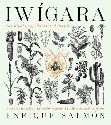 Iwigara: American Indian Ethnobotanical Traditions and Science by Enrique Salmon