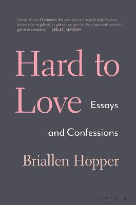 Hard to Love: Essays and Confessions by Briallen Hopper