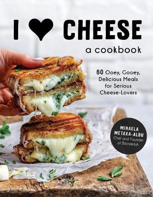 I Heart Cheese: A Cookbook: 60 Ooey, Gooey, Delicious Meals for Serious Cheese Lovers book