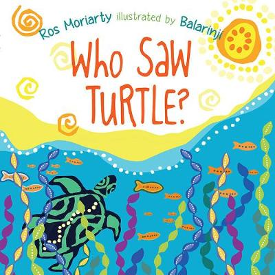 Who Saw Turtle? by Ros Moriarty