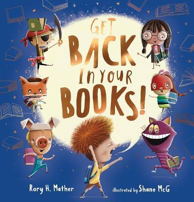 Get Back in Your Books! by MATHER H Rory
