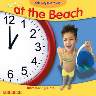 My Day at the Beach: Introducing Time by Alice Proctor