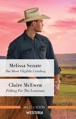 The Most Eligible Cowboy/Falling for the Lawman by Melissa Senate