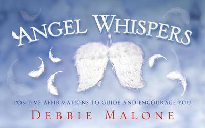 Angel Whispers: Positve Affirmations to Guide and Encourage You by Debbie Malone