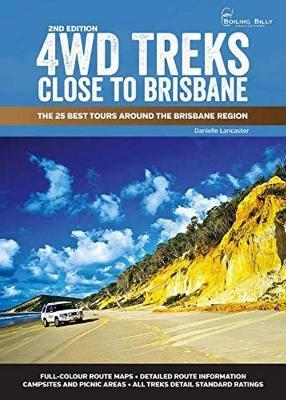 4WD Treks Close to Brisbane  Spiral Edition: The 25 Best Tours Around the Brisbane Region book