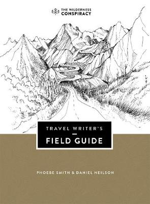 Travel Writer's Field Guide by Phoebe Smith