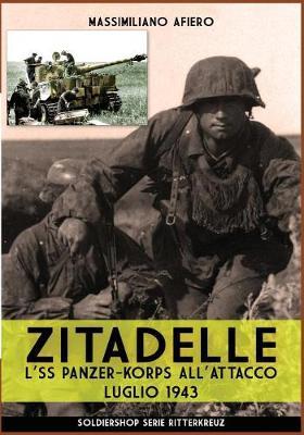 Zitadelle: L'SS panzer-korps all'attacco luglio 1943 by Massimiliano Afiero