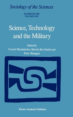 Science, Technology and the Military by Merritt Roe Smith