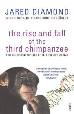 Rise And Fall Of The Third Chimpanzee by Jared Diamond