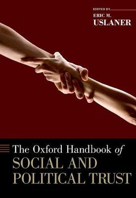Oxford Handbook of Social and Political Trust by Eric M. Uslaner