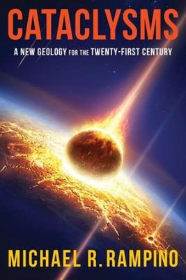 Cataclysms: A New Geology for the Twenty-First Century by Michael R. Rampino