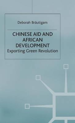 Chinese Aid and African Development by Deborah Brautigam