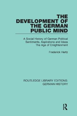 The Development of the German Public Mind: Volume 2 A Social History of German Political Sentiments, Aspirations and Ideas  The Age of Enlightenment book