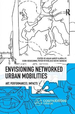 Envisioning Networked Urban Mobilities: Art, Performances, Impacts book