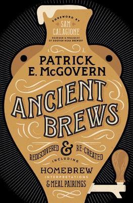 Ancient Brews by Patrick E. McGovern