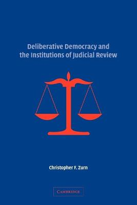 Deliberative Democracy and the Institutions of Judicial Review by Christopher F. Zurn