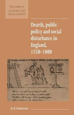 Dearth, Public Policy and Social Disturbance in England 1550-1800 by R. B. Outhwaite