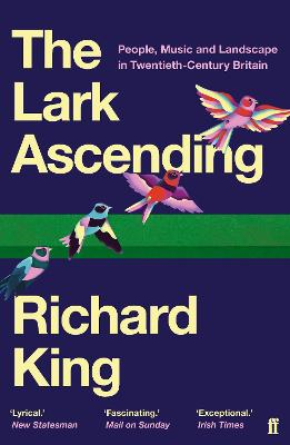 The Lark Ascending: People, Music and Landscape in Twentieth-Century Britain by Richard  King