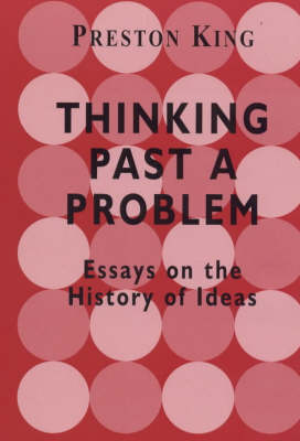 Thinking Past a Problem: Essays on the History of Ideas book