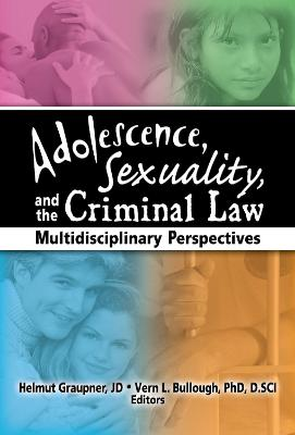 Adolescence, Sexuality and the Criminal Law by Vern L. Bullough