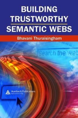 Building Trustworthy Semantic Webs by Bhavani Thuraisingham