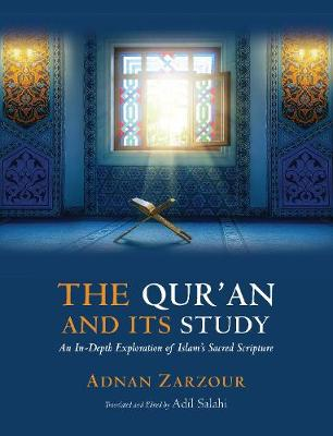 Qur'an and Its Study: An In-depth Explanation of Islam's Sacred Scripture by Professor Adnan Zarzour