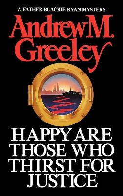 Happy Are Those Who Thirst for Justice by Andrew M. Greeley