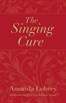 The Singing Cure by Amanda Lohrey