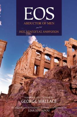 EOS: Abductor of Men: Poems by George Wallace
