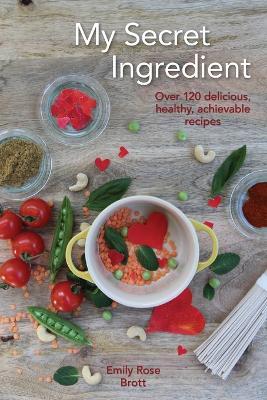 My Secret Ingredient by Emily Rose Brott