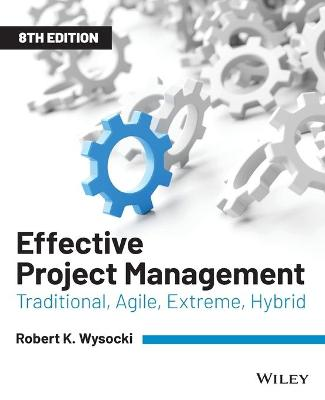 Effective Project Management: Traditional, Agile, Extreme, Hybrid by Robert K. Wysocki