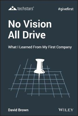 No Vision All Drive: What I Learned from My First Company by David Brown