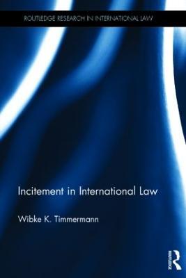 Incitement in International Law by Wibke K. Timmermann