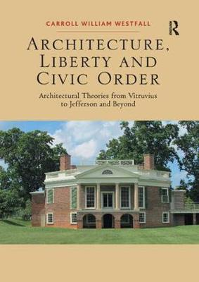 Architecture, Liberty and Civic Order by Carroll William Westfall