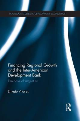 Financing Regional Growth and the Inter-American Development Bank book