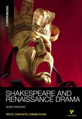 York Notes Companions: Shakespeare and Renaissance Drama by Hugh Mackay