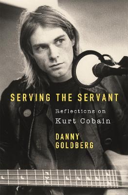 Serving The Servant: Remembering Kurt Cobain book