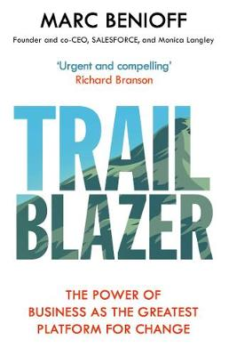 Trailblazer: The Power of Business as the Greatest Platform for Change by Marc Benioff