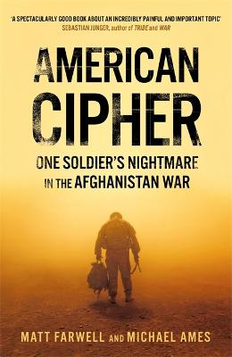 American Cipher: One Soldier's Nightmare in the Afghanistan War by Matt Farwell