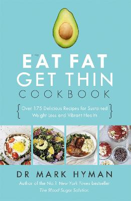 The Eat Fat Get Thin Cookbook by Mark Hyman