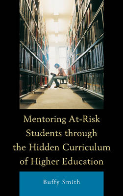 Mentoring At-Risk Students through the Hidden Curriculum of Higher Education book